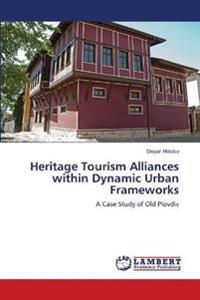 Heritage Tourism Alliances Within Dynamic Urban Frameworks
