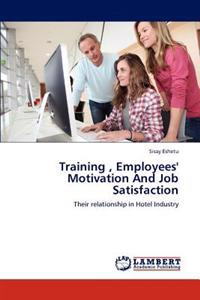 Training, Employees' Motivation and Job Satisfaction