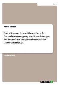 Gaststattenrecht Und Gewerberecht. Gewerbeuntersagung Und Auswirkungen Des Prostg Auf Die Gewerberechtliche Unzuverlassigkeit.