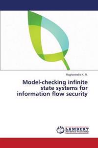 Model-Checking Infinite State Systems for Information Flow Security