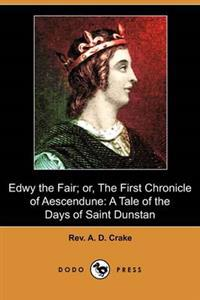 Edwy the Fair or the First Chronicle of Aescendune