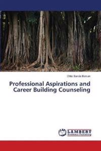 Professional Aspirations and Career Building Counseling