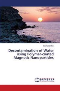 Decontamination of Water Using Polymer-Coated Magnetic Nanoparticles