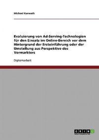 Evaluierung Von Ad-Serving-Technologien F�r Den Einsatz Im Online-Bereich. Ersteinf�hrung Oder Umstellung Aus Perspektive Des Vermarkters