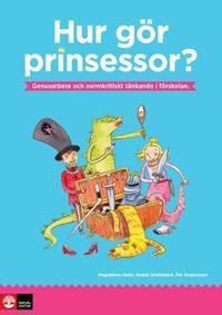 Hur gör prinsessor? : Genusarbete och normkritiskt tänkande i förskolan