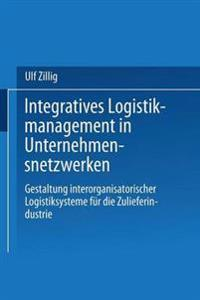 Integratives Logistikmanagement in Unternehmensnetzwerken