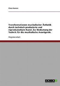 Technik Und Musikalische Avantgarde. Transformationen Musikalischer �sthetik Durch Technisch Produzierte Und Reproduzierbare Kunst