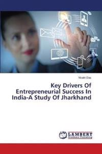 Key Drivers of Entrepreneurial Success in India-A Study of Jharkhand