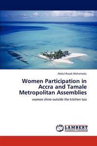 Women Participation in Accra and Tamale Metropolitan Assemblies