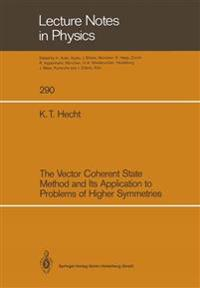The Vector Coherent State Method and Its Application to Problems of Higher Symmetries