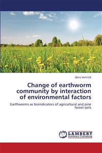 Change of Earthworm Community by Interaction of Environmental Factors