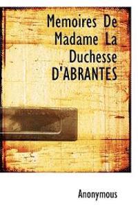Memoires de Madame La Duchesse D'Abrant S
