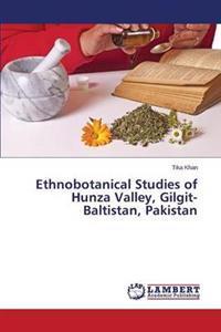 Ethnobotanical Studies of Hunza Valley, Gilgit-Baltistan, Pakistan