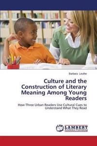 Culture and the Construction of Literary Meaning Among Young Readers