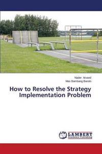 How to Resolve the Strategy Implementation Problem