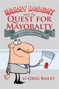 Harry Dwight and the Quest for Mayoralty