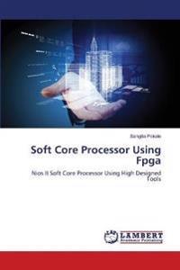 Soft Core Processor Using FPGA