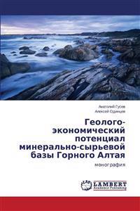 Geologo-Ekonomicheskiy Potentsial Mineral'no-Syr'evoy Bazy Gornogo Altaya