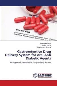 Gastroretentive Drug Delivery System for Oral Anti Diabetic Agents