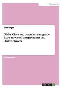 Global Cities Und Deren Herausragende Rolle Im Wirtschaftsgeschehen Und Stadtenetzwerk
