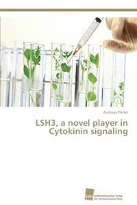Lsh3, a Novel Player in Cytokinin Signaling