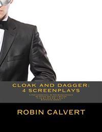 Cloak and Dagger: 4 Screenplays: C for Combatant M for Masquerader, an Offer You Can't Refuse, T.I.G.H.T.R.O.P.E. V N.E.T. & Opening Gam