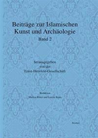 Beitrage Zur Islamischen Kunst Und Archaologie: Jahrbuch Der Ernst-Herzfeld-Gesellschaft E.V. Band 2