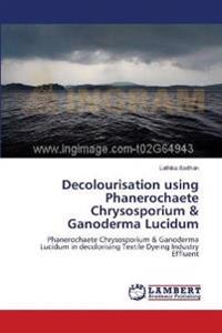 Decolourisation Using Phanerochaete Chrysosporium & Ganoderma Lucidum