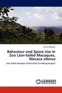 Behaviour and Space Use in Zoo Lion-Tailed Macaques, Macaca Silenus