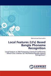 Local Features (Lfs) Based Bangla Phoneme Recognition