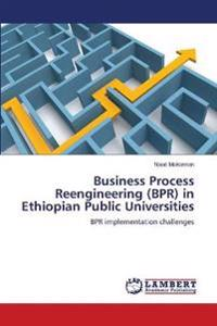 Business Process Reengineering (Bpr) in Ethiopian Public Universities