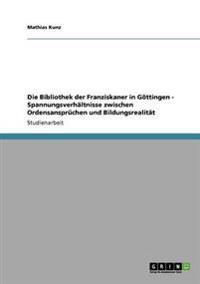 Die Bibliothek Der Franziskaner in Gottingen - Spannungsverhaltnisse Zwischen Ordensanspruchen Und Bildungsrealitat