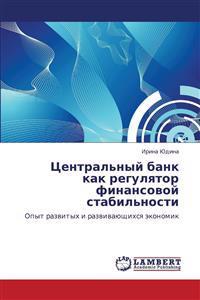 Tsentral'nyy Bank Kak Regulyator Finansovoy Stabil'nosti