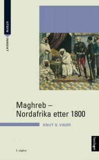 Maghreb; Nordafrika etter 1800 - Knut S. Vikør | Inprintwriters.org
