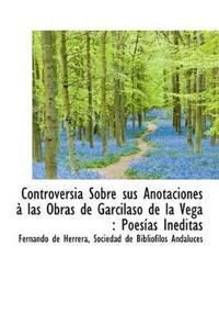 Controversia Sobre Sus Anotaciones Las Obras de Garcilaso de La Vega
