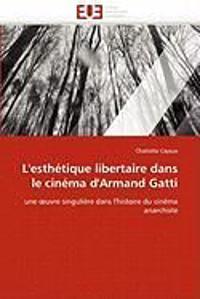 L''esth�tique Libertaire Dans Le Cin�ma d''armand Gatti