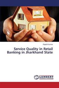 Service Quality in Retail Banking in Jharkhand State