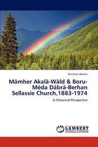 Mamher Akala-Wald & Boru-Meda Dabra-Berhan Sellassie Church,1883-1974