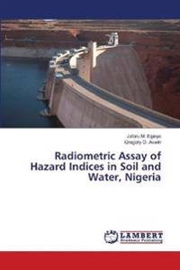 Radiometric Assay of Hazard Indices in Soil and Water, Nigeria