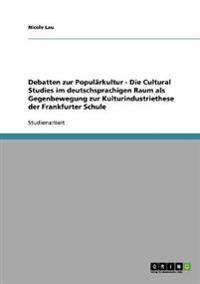 Debatten Zur Popularkultur. Die Cultural Studies Im Deutschsprachigen Raum ALS Gegenbewegung Zur Kulturindustriethese Der Frankfurter Schule