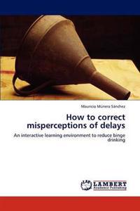 How to Correct Misperceptions of Delays