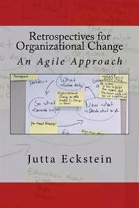 Retrospectives for Organizational Change: An Agile Approach