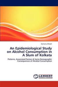 An Epidemiological Study on Alcohol Consumption in a Slum of Kolkata