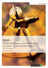 """Daniel Kehlmanns """"Die Vermessung Der Welt"""" ALS Historischer Roman?"""