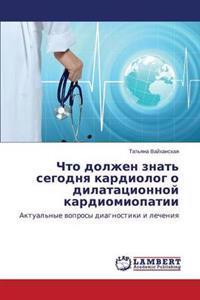 Chto Dolzhen Znat' Segodnya Kardiolog O Dilatatsionnoy Kardiomiopatii