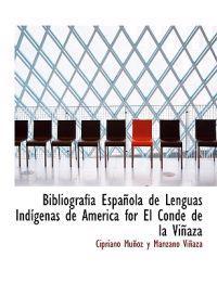 Bibliografia Espa Ola de Lenguas Ind Genas de Am Rica for El Conde de La VI Aza
