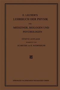 E. Lecher's Lehrbuch Der Physik Für Mediziner, Biologen Und Psychologen