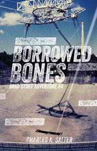 Borrowed Bones: Brad Stout Adventure #4