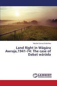 Land Right in Wagara Awraja,1941-74