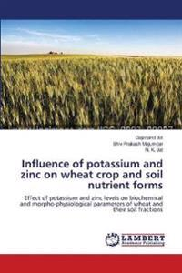 Influence of Potassium and Zinc on Wheat Crop and Soil Nutrient Forms